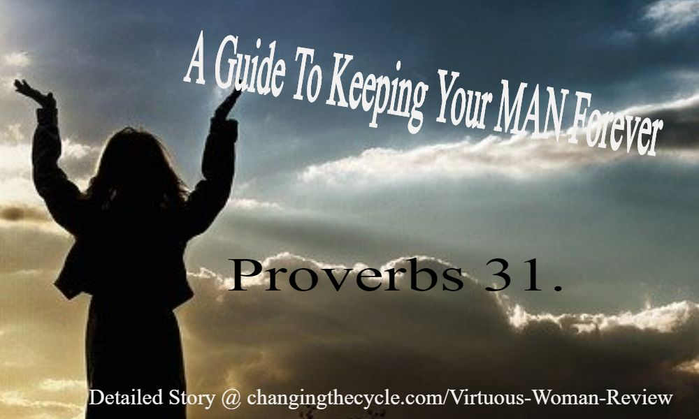 proverbs 31 explains a virtuous woman and how she keeps her man